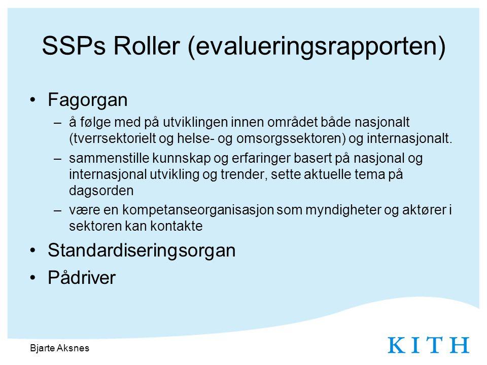 SSPs Roller (evalueringsrapporten) •Fagorgan –å følge med på utviklingen innen området både nasjonalt (tverrsektorielt og helse- og omsorgssektoren) og internasjonalt.