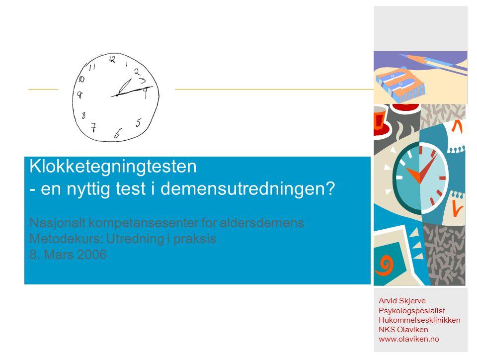Klokketegningtesten - en nyttig test i demensutredningen? Nasjonalt kompetansesenter for aldersdemens Metodekurs: Utredning i praksis 8. Mars 2006 Arv