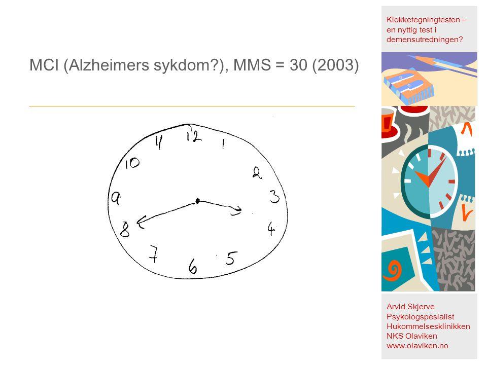 MCI (Alzheimers sykdom?), MMS = 30 (2003) Klokketegningtesten – en nyttig test i demensutredningen? Arvid Skjerve Psykologspesialist Hukommelsesklinik