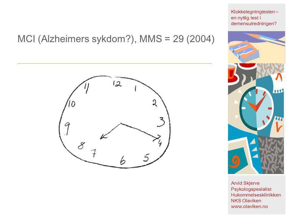 MCI (Alzheimers sykdom?), MMS = 29 (2004) Klokketegningtesten – en nyttig test i demensutredningen? Arvid Skjerve Psykologspesialist Hukommelsesklinik