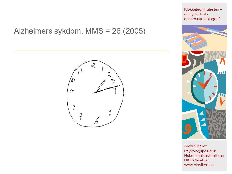 Alzheimers sykdom, MMS = 26 (2005) Klokketegningtesten – en nyttig test i demensutredningen? Arvid Skjerve Psykologspesialist Hukommelsesklinikken NKS