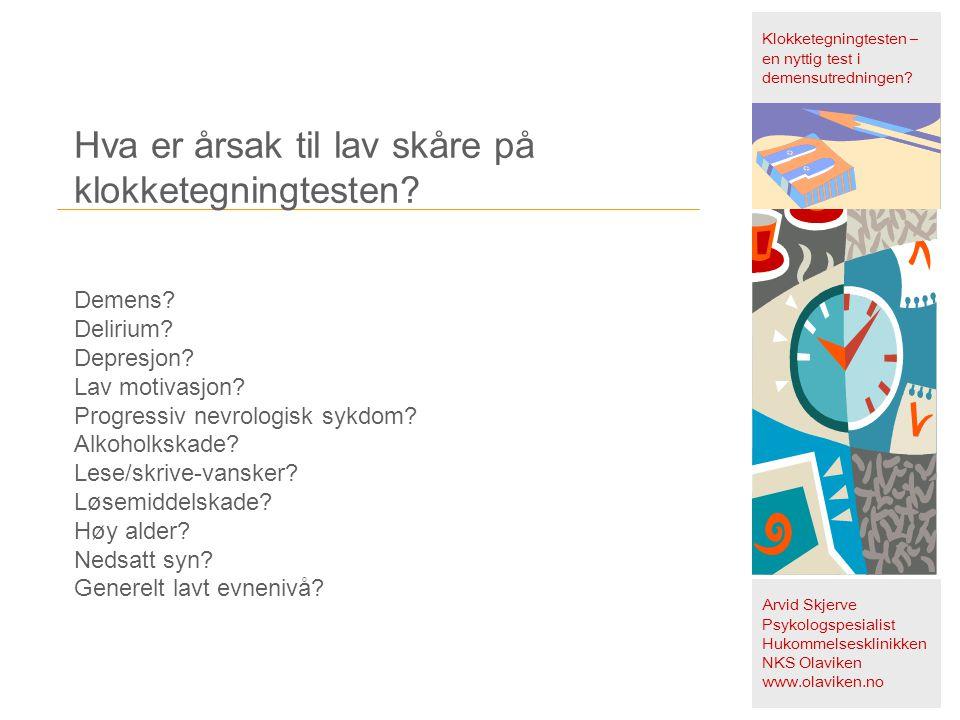 Klokketegningtesten – en nyttig test i demensutredningen? Arvid Skjerve Psykologspesialist Hukommelsesklinikken NKS Olaviken www.olaviken.no Hva er år