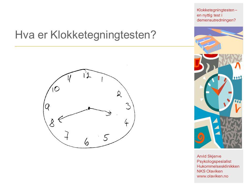 Hva er Klokketegningtesten? Klokketegningtesten – en nyttig test i demensutredningen? Arvid Skjerve Psykologspesialist Hukommelsesklinikken NKS Olavik
