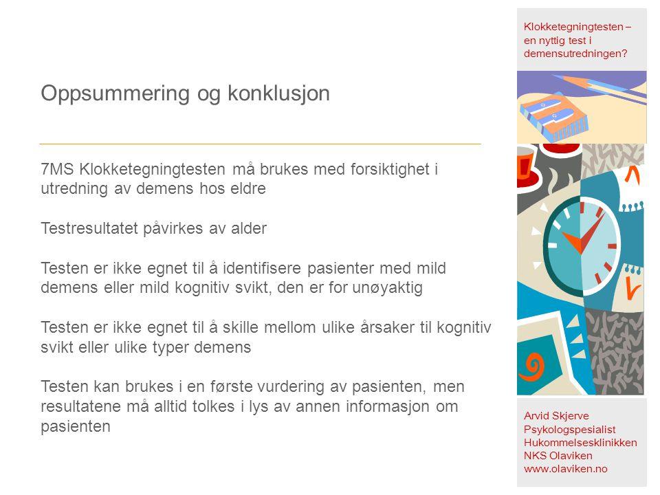 Klokketegningtesten – en nyttig test i demensutredningen? Arvid Skjerve Psykologspesialist Hukommelsesklinikken NKS Olaviken www.olaviken.no Oppsummer