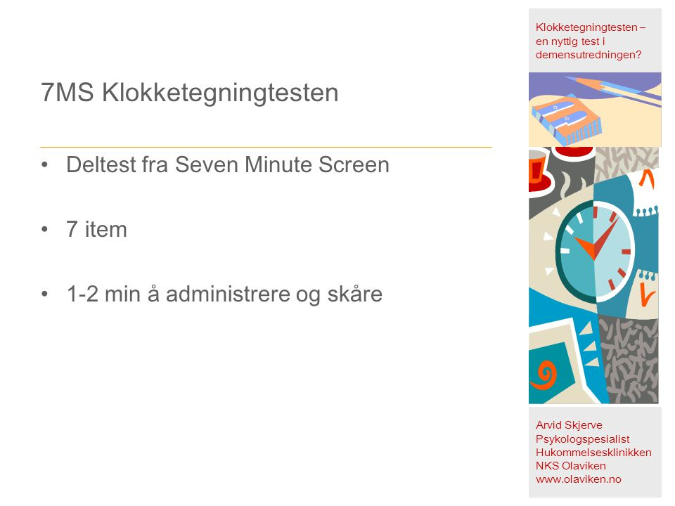 7MS Klokketegningtesten •Deltest fra Seven Minute Screen •7 item •1-2 min å administrere og skåre Klokketegningtesten – en nyttig test i demensutredni