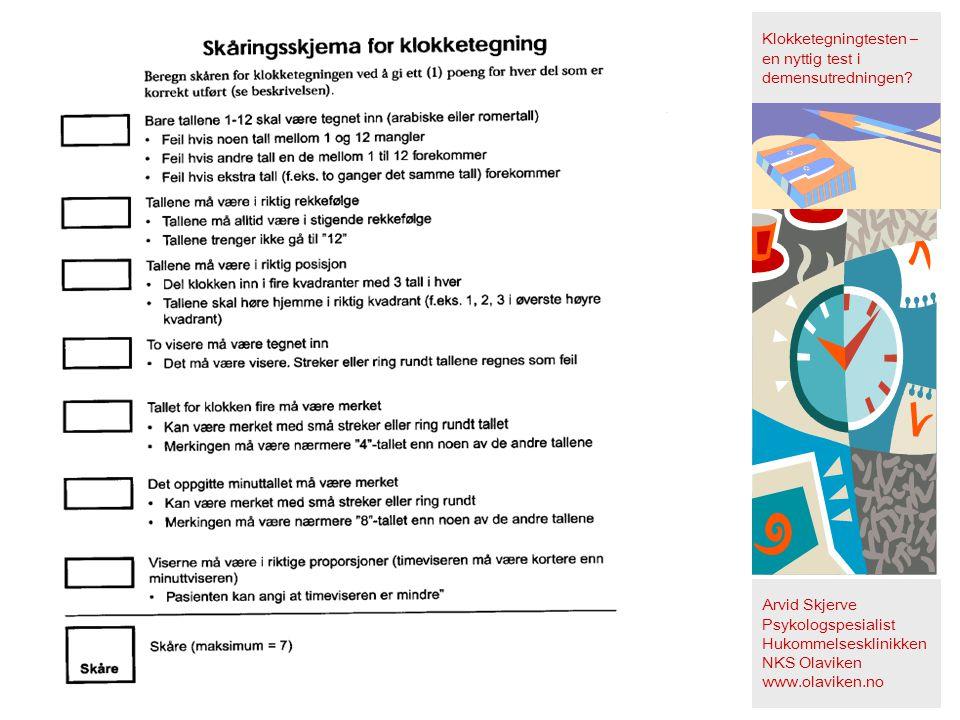 Klokketegningtesten – en nyttig test i demensutredningen? Arvid Skjerve Psykologspesialist Hukommelsesklinikken NKS Olaviken www.olaviken.no