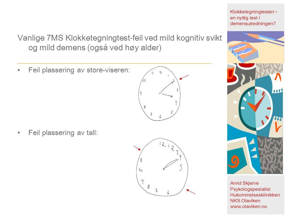 Vanlige 7MS Klokketegningtest-feil ved mild kognitiv svikt og mild demens (også ved høy alder) •Feil plassering av store-viseren: •Feil plassering av