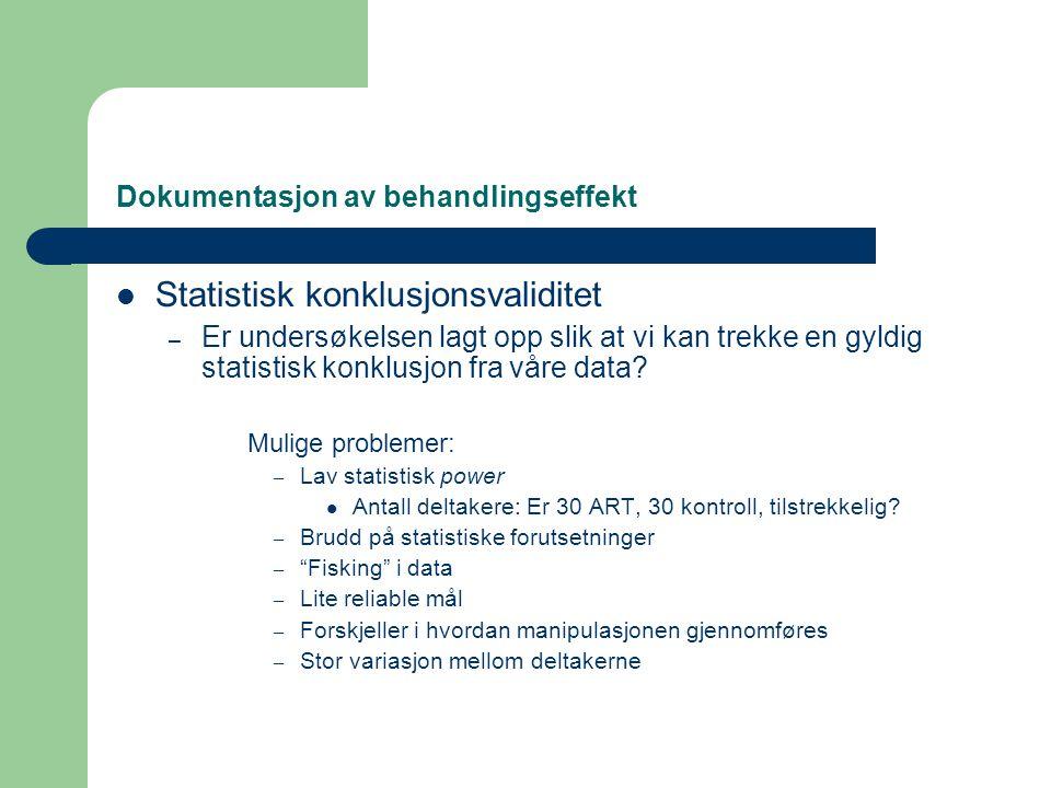 Dokumentasjon av behandlingseffekt  Statistisk konklusjonsvaliditet – Er undersøkelsen lagt opp slik at vi kan trekke en gyldig statistisk konklusjon