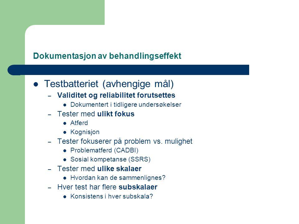 Dokumentasjon av behandlingseffekt  Testbatteriet (avhengige mål) – Validitet og reliabilitet forutsettes  Dokumentert i tidligere undersøkelser – T