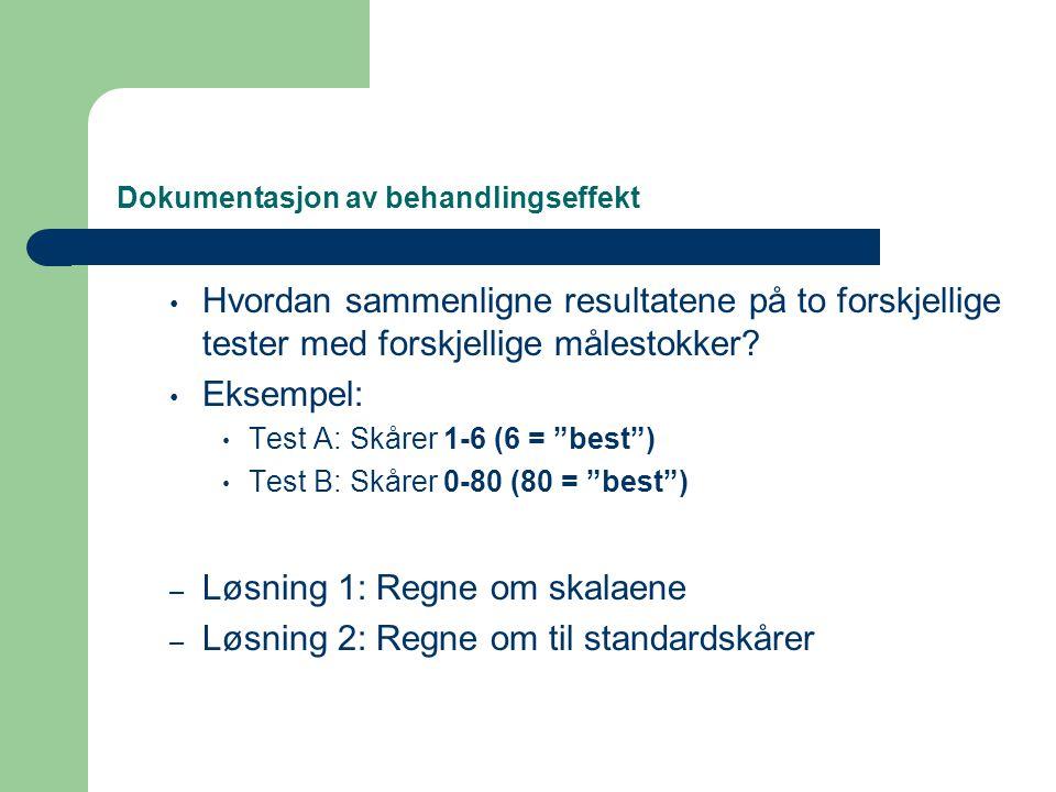 Dokumentasjon av behandlingseffekt • Hvordan sammenligne resultatene på to forskjellige tester med forskjellige målestokker? • Eksempel: • Test A: Skå