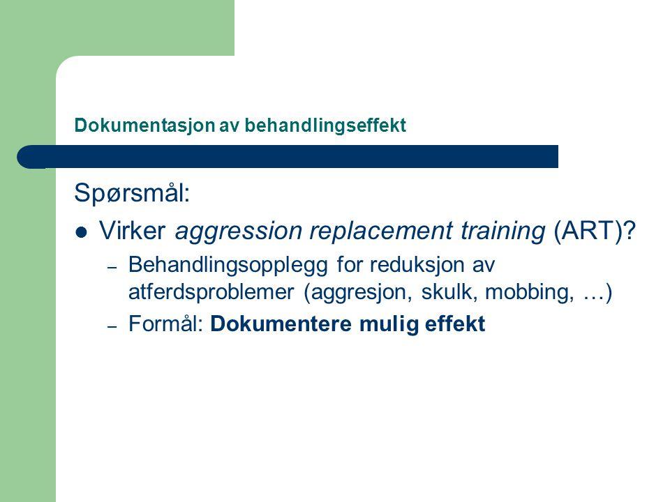 Dokumentasjon av behandlingseffekt Spørsmål:  Virker aggression replacement training (ART)? – Behandlingsopplegg for reduksjon av atferdsproblemer (a