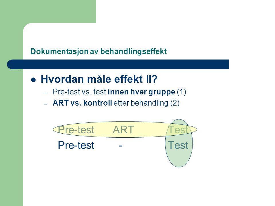 Dokumentasjon av behandlingseffekt  Hvordan måle effekt II? – Pre-test vs. test innen hver gruppe (1) – ART vs. kontroll etter behandling (2) Pre-tes