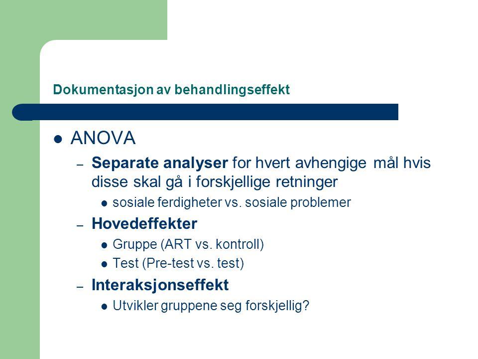 Dokumentasjon av behandlingseffekt  ANOVA – Separate analyser for hvert avhengige mål hvis disse skal gå i forskjellige retninger  sosiale ferdighet