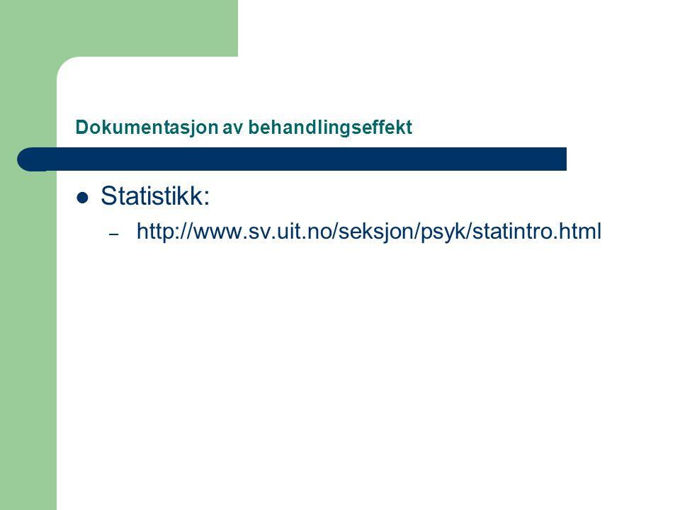 Dokumentasjon av behandlingseffekt  Statistikk: – http://www.sv.uit.no/seksjon/psyk/statintro.html