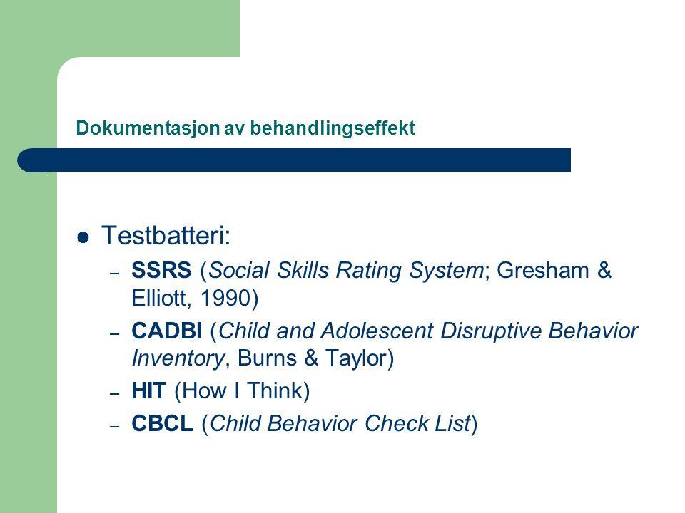 Dokumentasjon av behandlingseffekt  Testbatteri: – SSRS (Social Skills Rating System; Gresham & Elliott, 1990) – CADBI (Child and Adolescent Disrupti