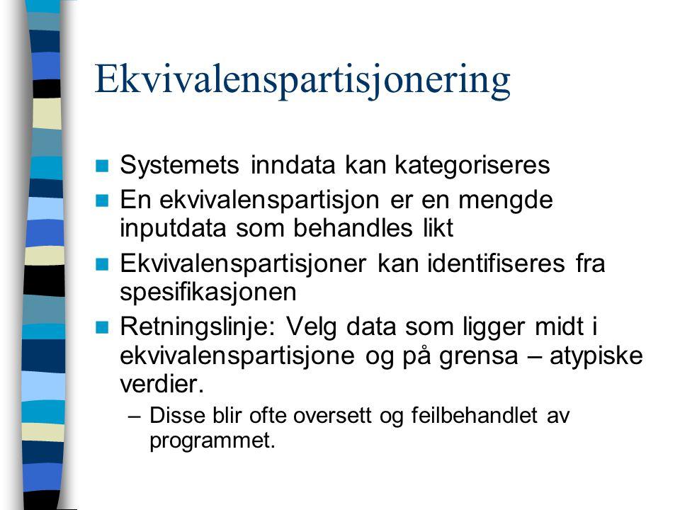 Ekvivalenspartisjonering  Systemets inndata kan kategoriseres  En ekvivalenspartisjon er en mengde inputdata som behandles likt  Ekvivalenspartisjo