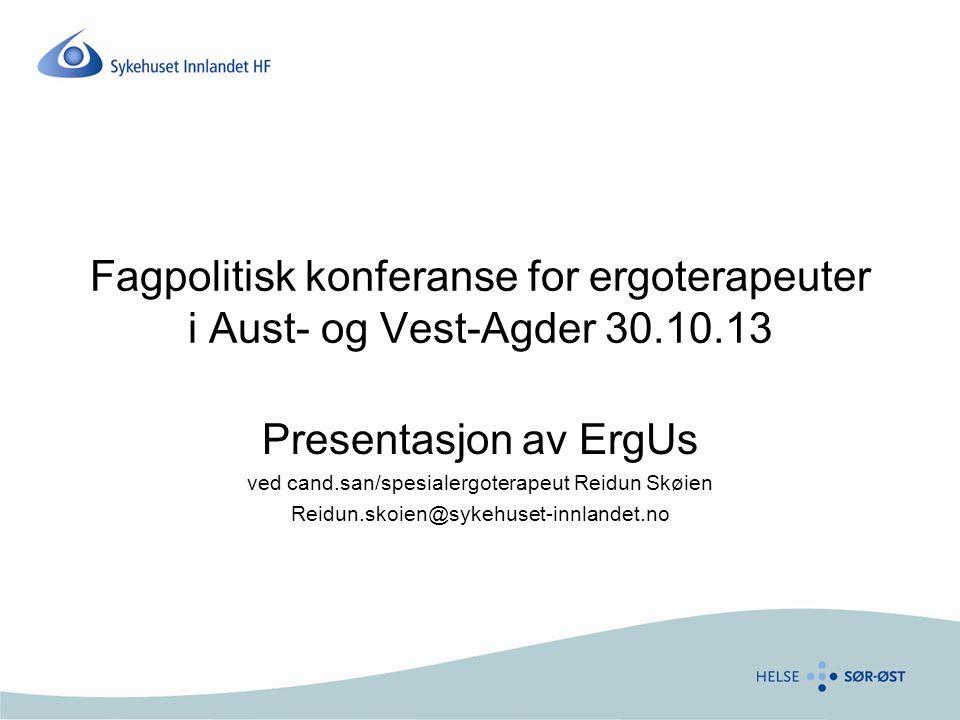Fagpolitisk konferanse for ergoterapeuter i Aust- og Vest-Agder 30.10.13 Presentasjon av ErgUs ved cand.san/spesialergoterapeut Reidun Skøien Reidun.s