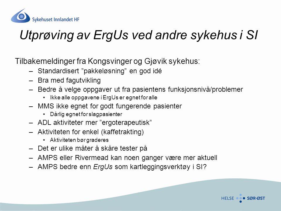 """Utprøving av ErgUs ved andre sykehus i SI Tilbakemeldinger fra Kongsvinger og Gjøvik sykehus: –Standardisert """"pakkeløsning"""" en god idé –Bra med fagutv"""