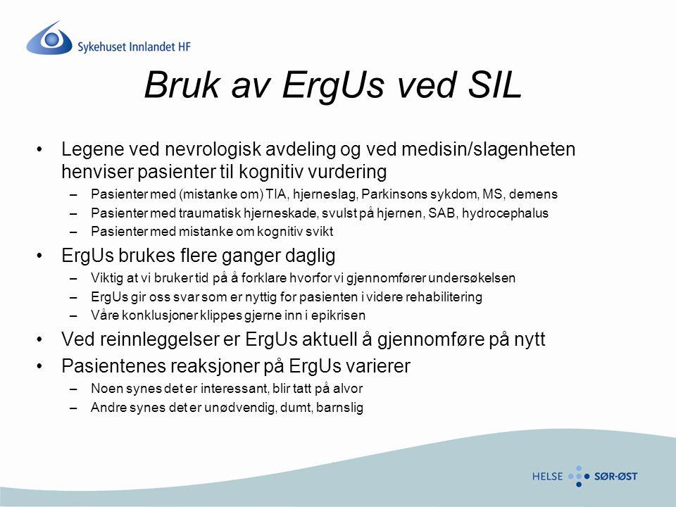 Bruk av ErgUs ved SIL •Legene ved nevrologisk avdeling og ved medisin/slagenheten henviser pasienter til kognitiv vurdering –Pasienter med (mistanke o