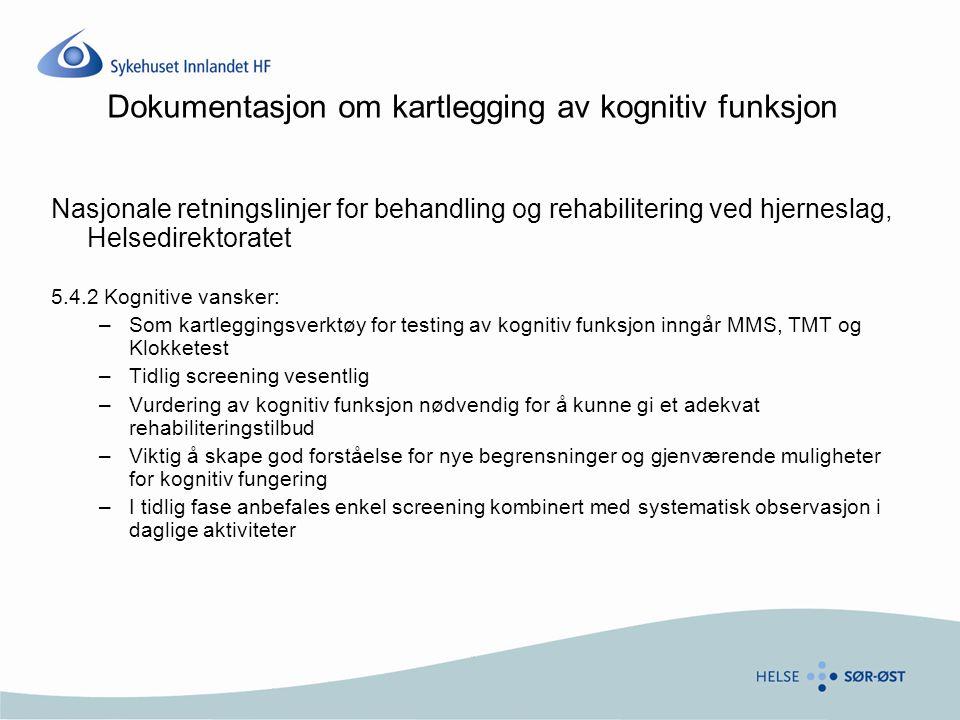 Dokumentasjon om utredning av kognitiv funksjon Wyller & Sveen, 2002 – Fullstendig utredning av kognitive symptomer krever nevropsykologisk testing, men man kan få gode holdepunkter gjennom kvalifisert observasjon av pasienter, kombinert med enkle tester som lar seg implementere i vanlig klinisk praksis