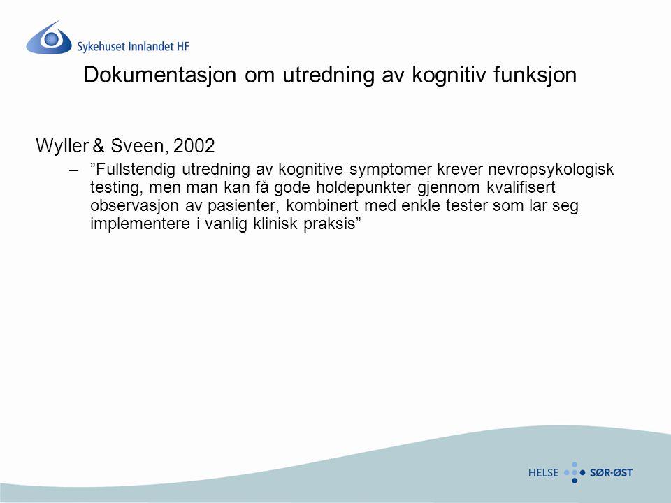 """Dokumentasjon om utredning av kognitiv funksjon Wyller & Sveen, 2002 –""""Fullstendig utredning av kognitive symptomer krever nevropsykologisk testing, m"""