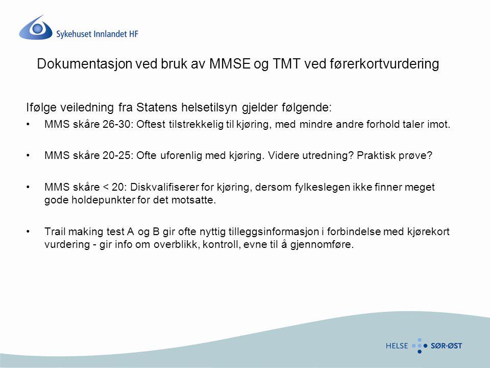 Dokumentasjon ved bruk av MMSE og TMT ved førerkortvurdering Ifølge veiledning fra Statens helsetilsyn gjelder følgende: •MMS skåre 26-30: Oftest tils
