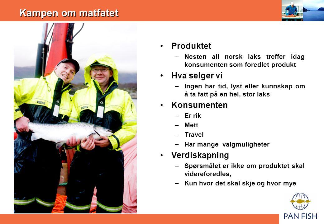 Kampen om matfatet •Produktet –Nesten all norsk laks treffer idag konsumenten som foredlet produkt •Hva selger vi –Ingen har tid, lyst eller kunnskap