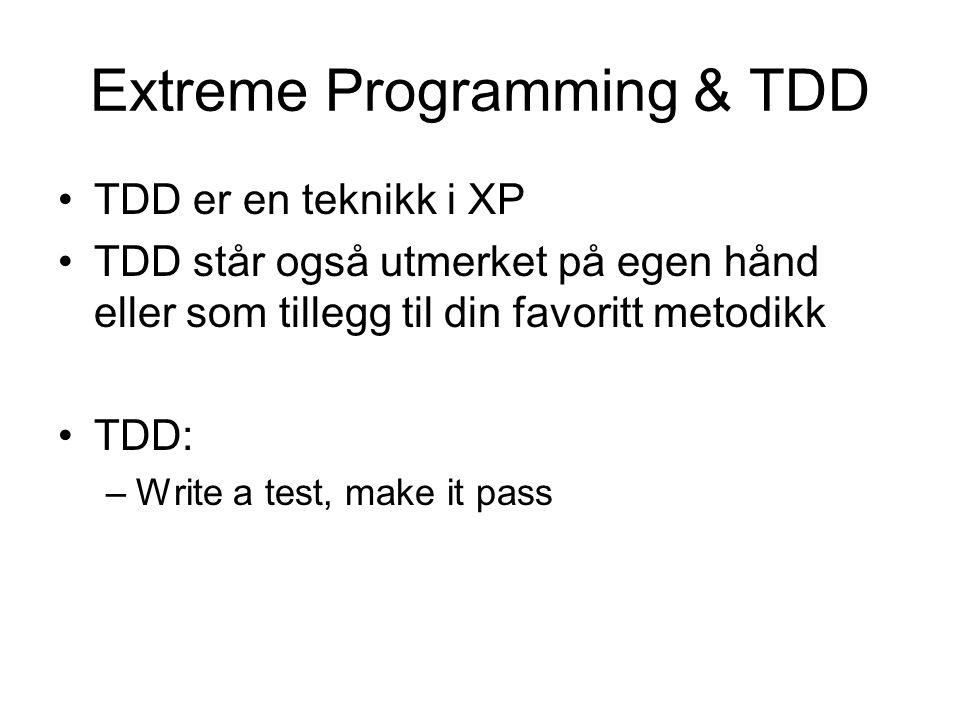 Extreme Programming & TDD •TDD er en teknikk i XP •TDD står også utmerket på egen hånd eller som tillegg til din favoritt metodikk •TDD: –Write a test, make it pass