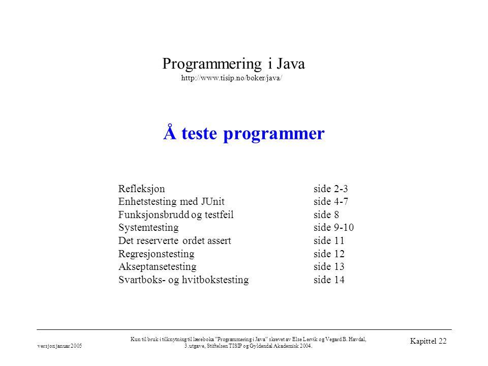 Programmering i Java http://www.tisip.no/boker/java/ versjon januar 2005 Kun til bruk i tilknytning til læreboka Programmering i Java skrevet av Else Lervik og Vegard B.