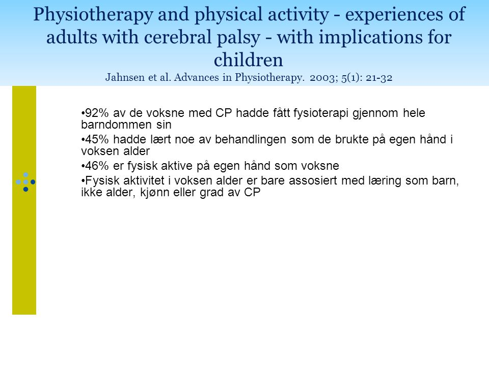 Physiotherapy and physical activity - experiences of adults with cerebral palsy - with implications for children Jahnsen et al. Advances in Physiother