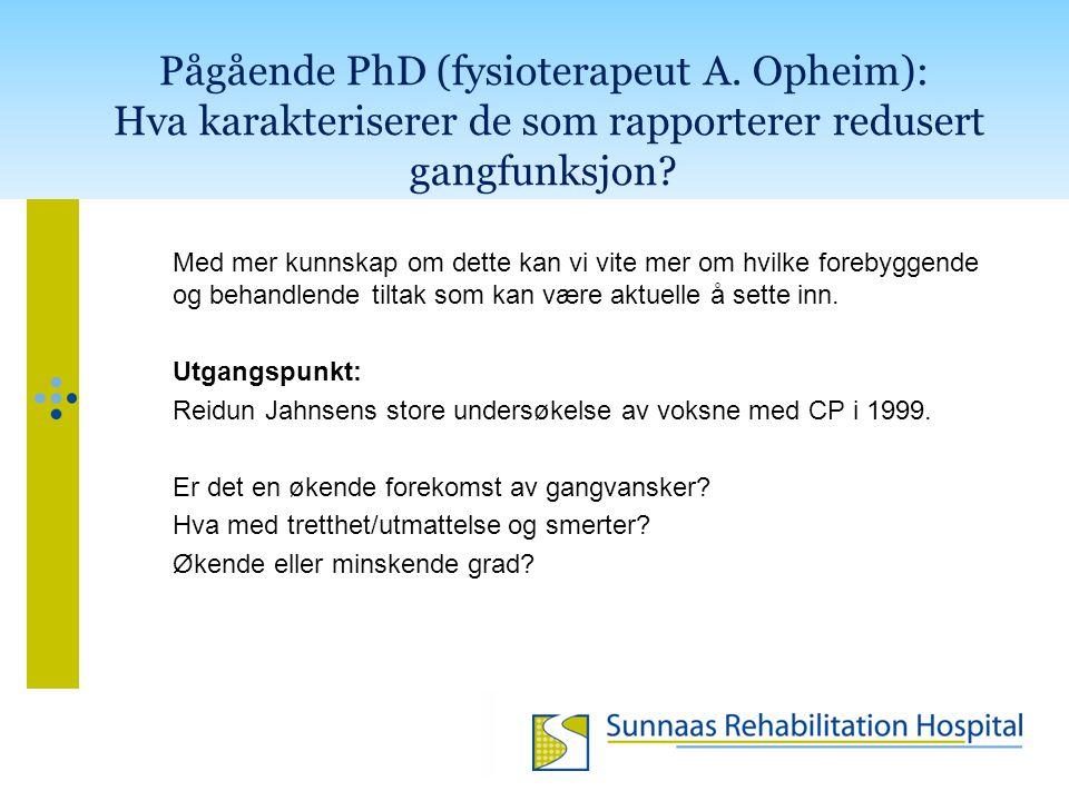Pågående PhD (fysioterapeut A. Opheim): Hva karakteriserer de som rapporterer redusert gangfunksjon? Med mer kunnskap om dette kan vi vite mer om hvil