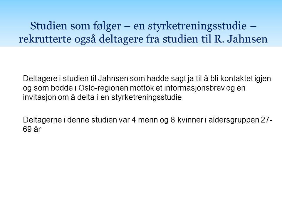 Studien som følger – en styrketreningsstudie – rekrutterte også deltagere fra studien til R. Jahnsen Deltagere i studien til Jahnsen som hadde sagt ja