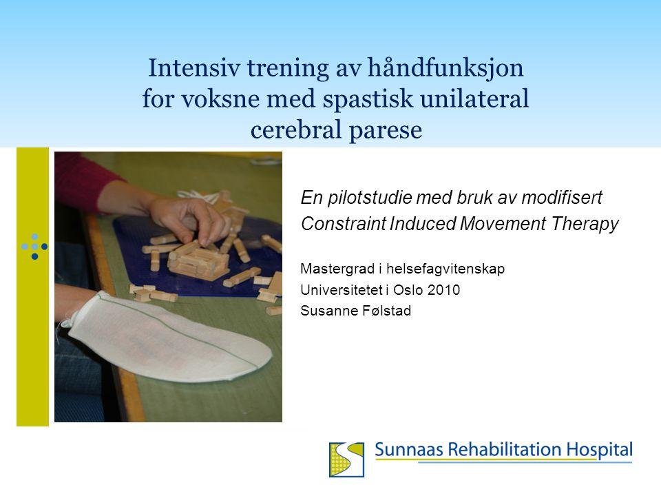 Intensiv trening av håndfunksjon for voksne med spastisk unilateral cerebral parese En pilotstudie med bruk av modifisert Constraint Induced Movement