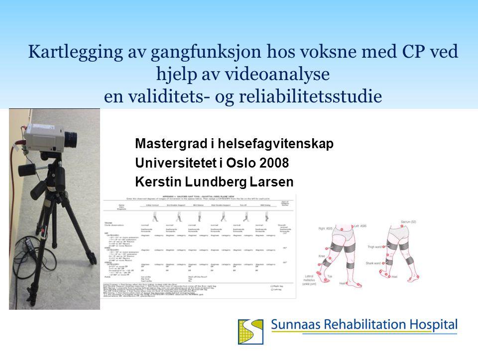 Kartlegging av gangfunksjon hos voksne med CP ved hjelp av videoanalyse en validitets- og reliabilitetsstudie Mastergrad i helsefagvitenskap Universitetet i Oslo 2008 Kerstin Lundberg Larsen
