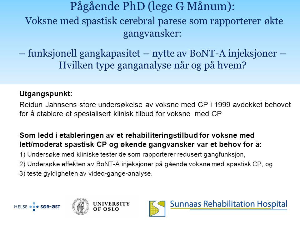 Pågående PhD (lege G Månum): Voksne med spastisk cerebral parese som rapporterer økte gangvansker: – funksjonell gangkapasitet – nytte av BoNT-A injeksjoner – Hvilken type ganganalyse når og på hvem.