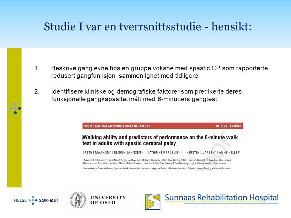 Studie I var en tverrsnittsstudie - hensikt: 1.Beskrive gang evne hos en gruppe voksne med spastic CP som rapporterte redusert gangfunksjon sammenlign