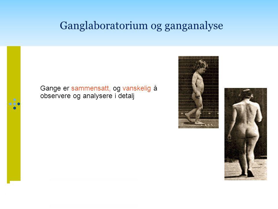 Ganglaboratorium og ganganalyse Gange er sammensatt, og vanskelig å observere og analysere i detalj