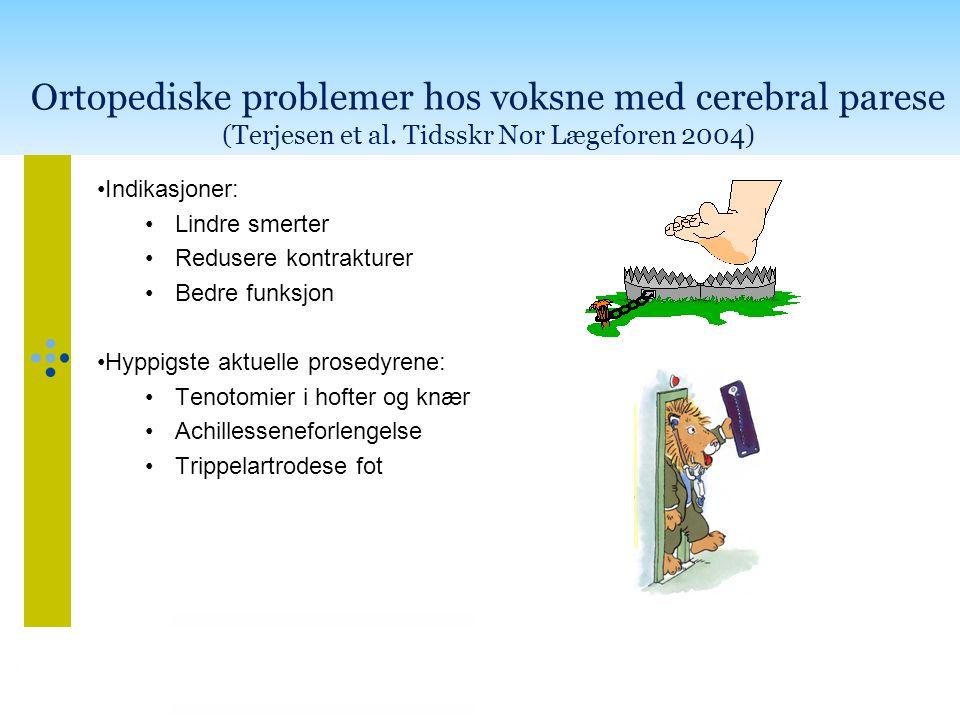 Ortopediske problemer hos voksne med cerebral parese (Terjesen et al. Tidsskr Nor Lægeforen 2004) •Indikasjoner: •Lindre smerter •Redusere kontrakture