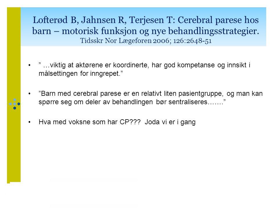 Lofterød B, Jahnsen R, Terjesen T: Cerebral parese hos barn – motorisk funksjon og nye behandlingsstrategier. Tidsskr Nor Lægeforen 2006; 126:2648-51