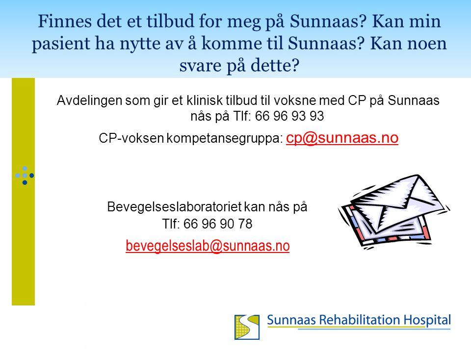 Avdelingen som gir et klinisk tilbud til voksne med CP på Sunnaas nås på Tlf: 66 96 93 93 CP-voksen kompetansegruppa: cp@sunnaas.no Finnes det et tilb