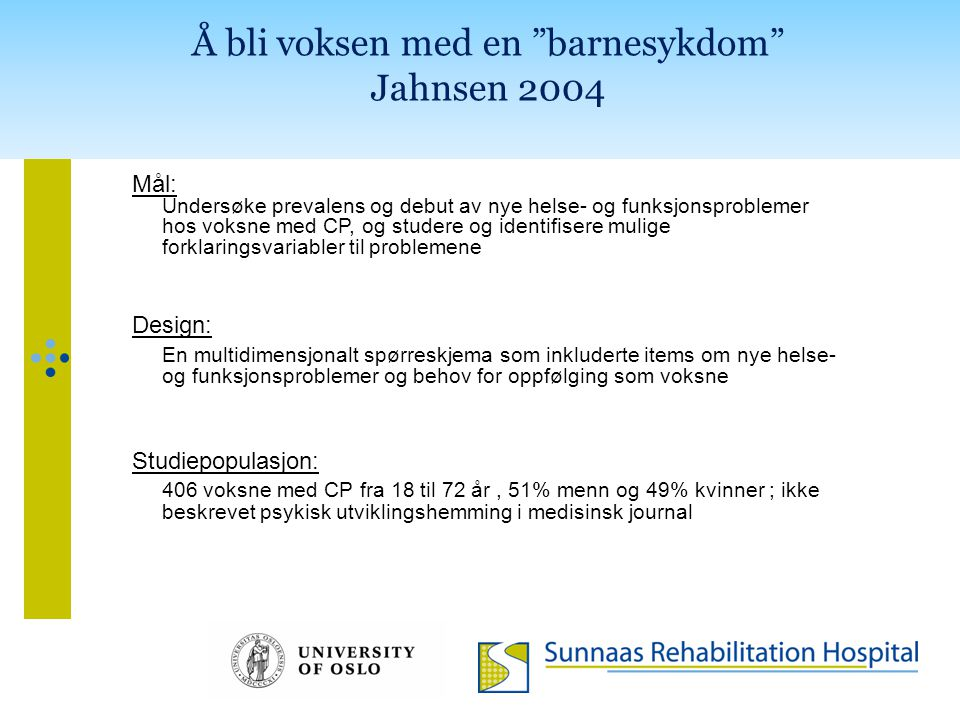 """Å bli voksen med en """"barnesykdom"""" Jahnsen 2004 Mål: Undersøke prevalens og debut av nye helse- og funksjonsproblemer hos voksne med CP, og studere og"""