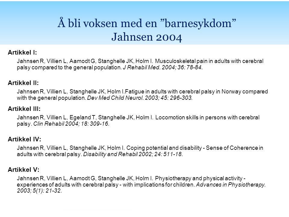Avhandlingen Artikkel I: Jahnsen R, Villien L, Aamodt G, Stanghelle JK, Holm I. Musculoskeletal pain in adults with cerebral palsy compared to the gen