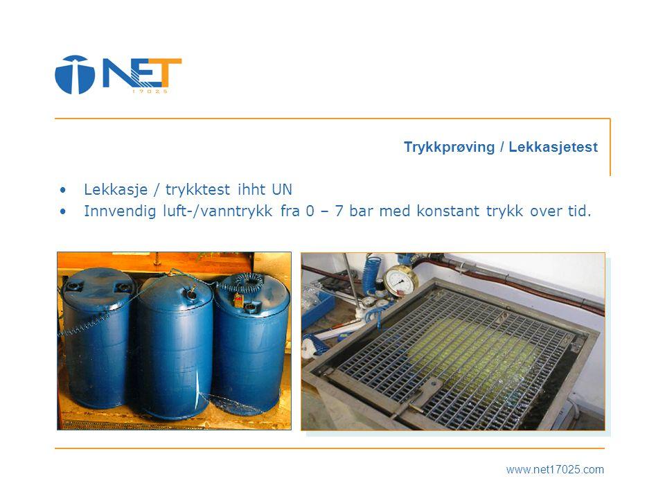 www.net17025.com Trykkprøving / Lekkasjetest •Lekkasje / trykktest ihht UN •Innvendig luft-/vanntrykk fra 0 – 7 bar med konstant trykk over tid.