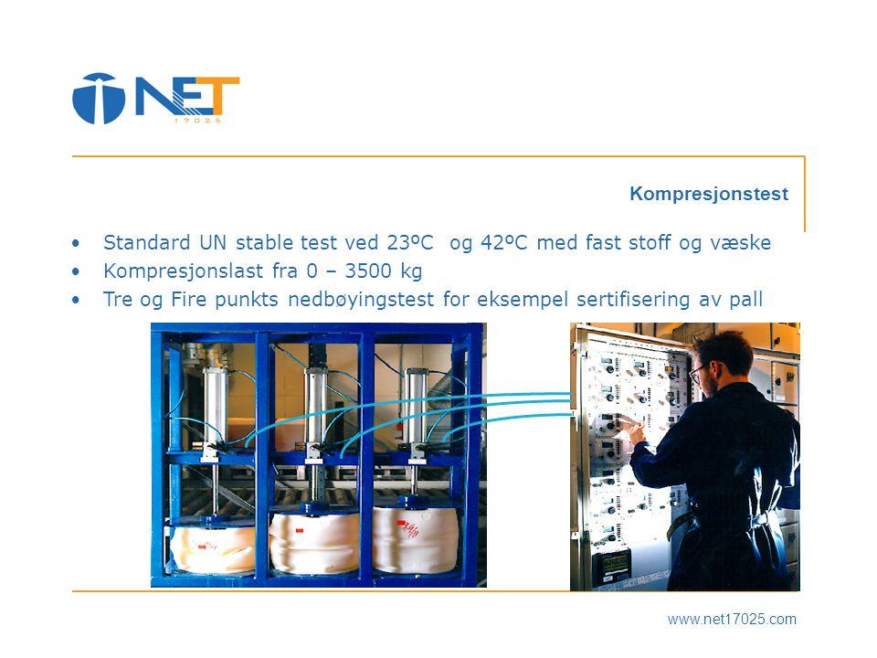 www.net17025.com Kompresjonstest •Standard UN stable test ved 23ºC og 42ºC med fast stoff og væske •Kompresjonslast fra 0 – 3500 kg •Tre og Fire punkts nedbøyingstest for eksempel sertifisering av pall