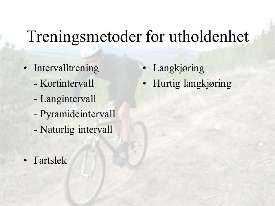 Treningsmetoder for utholdenhet •Intervalltrening - Kortintervall - Langintervall - Pyramideintervall - Naturlig intervall •Fartslek •Langkjøring •Hur
