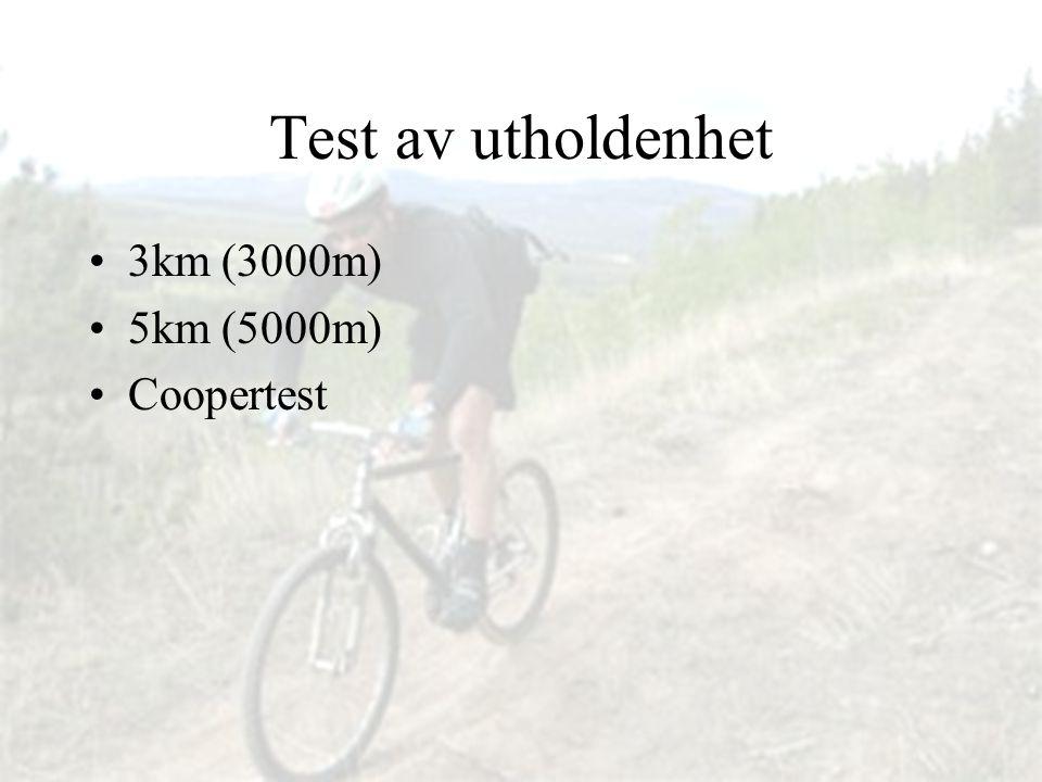 Test av utholdenhet •3km (3000m) •5km (5000m) •Coopertest