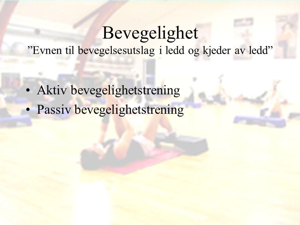 """Bevegelighet """"Evnen til bevegelsesutslag i ledd og kjeder av ledd"""" •Aktiv bevegelighetstrening •Passiv bevegelighetstrening"""