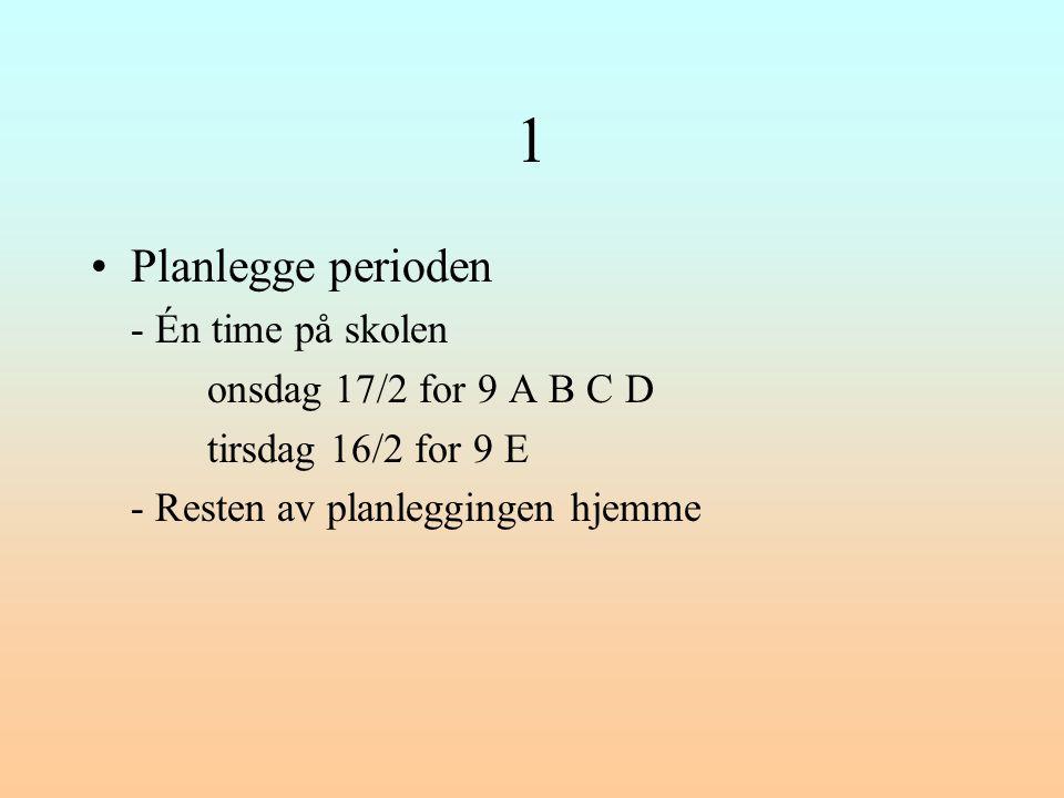 1 •Planlegge perioden - Én time på skolen onsdag 17/2 for 9 A B C D tirsdag 16/2 for 9 E - Resten av planleggingen hjemme