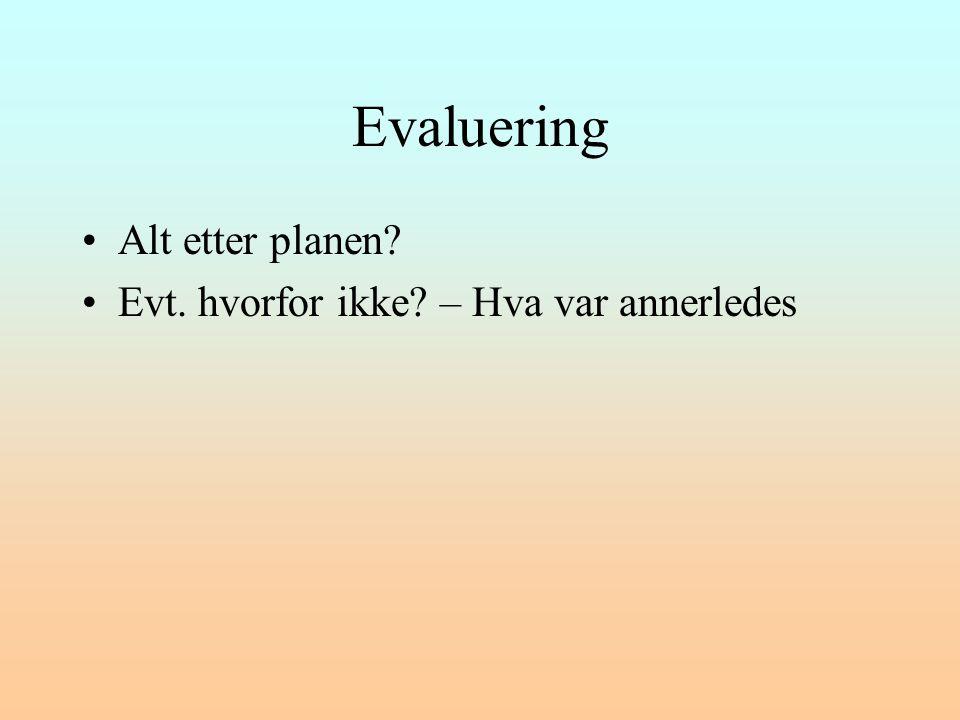 Evaluering •Alt etter planen? •Evt. hvorfor ikke? – Hva var annerledes