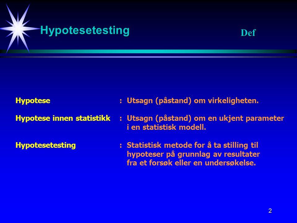 33 Hypotesetest Signifikansnivå - Signifikanssannsynlighet Signifikansnivå(vanlig metode): -Sammenligner en estimator for den aktuelle testparameteren med en kritisk verdi k.